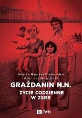 Okładka książki Grażdanin N.N. Życie codzienne w ZSRR Andrzej Goworski,Marta Panas-Goworska