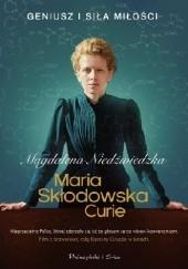 Okładka książki Maria Skłodowska-Curie. Geniusz i siła miłości Magdalena Niedźwiedzka