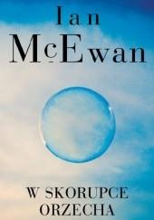 Okładka książki W skorupce orzecha Ian McEwan
