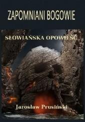 Okładka książki Zapomniani bogowie. Słowiańska opowieść Jarosław Prusiński