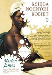 Okładka książki Księga nocnych kobiet Marlon James