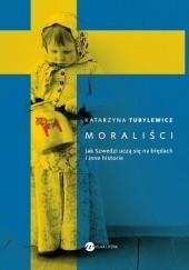 Okładka książki Moraliści. Jak Szwedzi uczą się na błędach i inne historie Katarzyna Tubylewicz