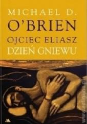 Okładka książki Ojciec Eliasz. Dzień gniewu Michael D. O'Brien
