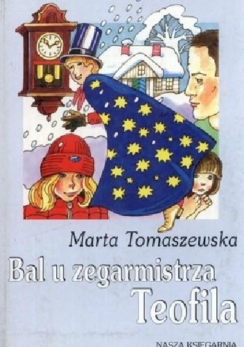 Okładka książki Bal u zegarmistrza Teofila Marta Tomaszewska