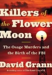 Okładka książki Killers of the Flower Moon. The Osage Murders and the Birth of the FBI David Grann