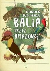 Okładka książki Balią przez Amazonkę Dorota Sumińska