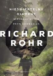 Okładka książki Nieśmiertelny diament. W poszukiwaniu prawdziwego ja Richard Rohr