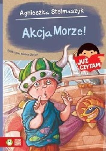 Okładka książki Akcja Morze! Agnieszka Stelmaszyk