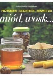 Okładka książki Miód, wosk... Przysmaki, dekoracje, kosmetyki Claudia Bentzien,Claudia Salata