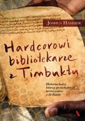 Okładka książki Hardcorowi bibliotekarze z Timbuktu Joshua Hammer