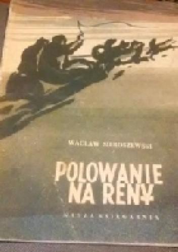 Okładka książki Polowanie na reny Wacław Sieroszewski