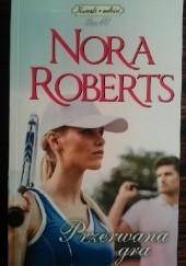 Okładka książki Przerwana gra Nora Roberts