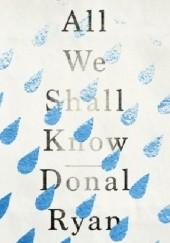 Okładka książki All We Shall Know Donal Ryan