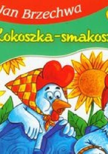 Okładka książki Kokoszka-Smakoszka Jan Brzechwa