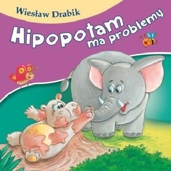 Okładka książki Hipopotam ma problemy Wiesław Drabik