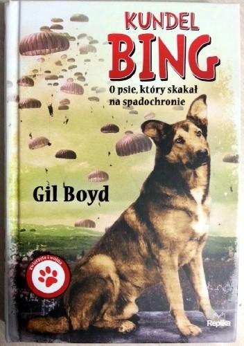 Okładka książki Kundel Bing. O psie, który skakał na spadochronie Gil Boyd