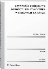 Okładka książki Czynności procesowe obrońcy i pełnomocnika w sprawach karnych. Wydanie 4 Dariusz Świecki