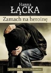 Okładka książki Zamach na heroinę Hanna Łącka