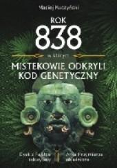 Okładka książki Rok 838, w którym Mistekowie odkryli kod genetyczny Maciej Kuczyński