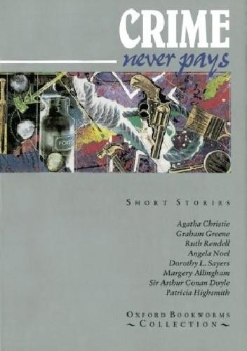 Okładka książki Crime Never Pays. Short Stories Margery Allingham,Agatha Christie,Arthur Conan Doyle,Graham Greene,Patricia Highsmith,Ruth Rendell,Dorothy L. Sayers