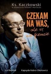 Okładka książki Czekam na Was, ale się nie spieszcie Izabela Bartosz,Kapsyda Kobro-Okołowicz