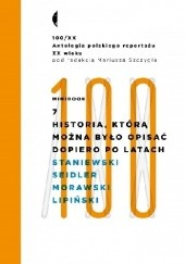 Okładka książki Minibook 7. Historia, którą można było opisać dopiero po latach. Antologia 100/XX Mariusz Szczygieł