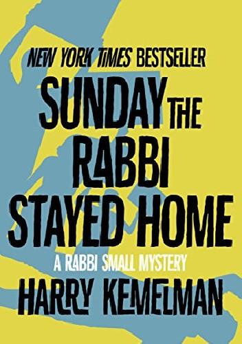 Okładka książki Sunday the Rabbi Stayed Home Harry Kemelman