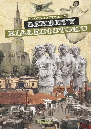 Okładka książki Sekrety Białegostoku Andrzej Lechowski