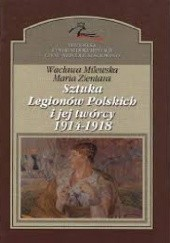 Okładka książki Sztuka Legionów Polskich i jej twórcy 1914-1918 r. Wacława Milewska,Maria Zientara