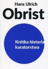 Okładka książki Krótka historia kuratorstwa Hans Ulrich Obrist