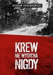 Okładka książki Krew nie wysycha nigdy Bohdan Urbankowski