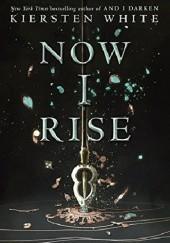 Okładka książki Now I Rise Kiersten White