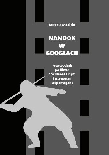 Okładka książki Nanook w googlach. Przewodnik po filmie dokumentalnym internetem wspomagany Mirosław Salski
