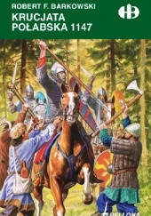 Okładka książki Krucjata połabska 1147 Robert F. Barkowski