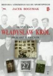 Okładka książki Władysław Król Piłkarz i trener Jacek Bogusiak