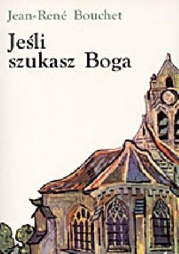 Okładka książki Jeśli szukasz Boga Jean-René Bouchet