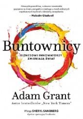Okładka książki Buntownicy. Biznesowi innowatorzy zmieniają świat Adam Grant