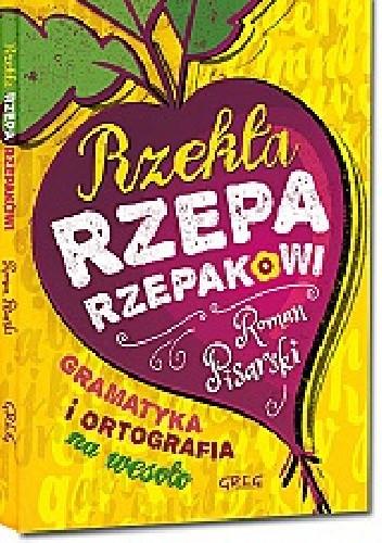 Rzekła Rzepa Rzepakowi Gramatyka I Ortografia Na Wesoło