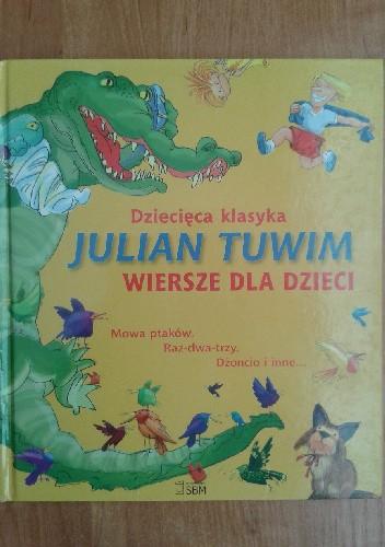 Wiersze Dla Dzieci Julian Tuwim 4263996 Lubimyczytaćpl