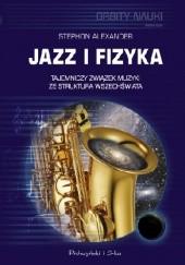 Okładka książki Jazz i fizyka. Tajemniczy związek muzyki ze strukturą Wszechświata Stephon Alexander