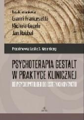 Okładka książki Psychoterapia Gestalt w praktyce klinicznej Od psychopatologii do estetyki kontaktu Gianni Francesetti,Michele Gecele,Jan Roubal