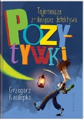 Okładka książki Tajemnicze zniknięcie detektywa Pozytywki Grzegorz Kasdepke