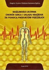 Okładka książki Możliwości leczenia chorób serca i układu krążenia za pomocą produktów pszczelich Elżbieta Hołderna-Kędzia,Bogdan Kędzia