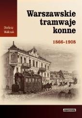 Okładka książki Warszawskie tramwaje konne 1866-1908 Dariusz Walczak
