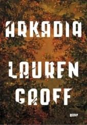 Okładka książki Arkadia Lauren Groff