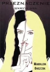 Okładka książki Przeznaczenie: Ukryta gra Magdalena Oniszczuk