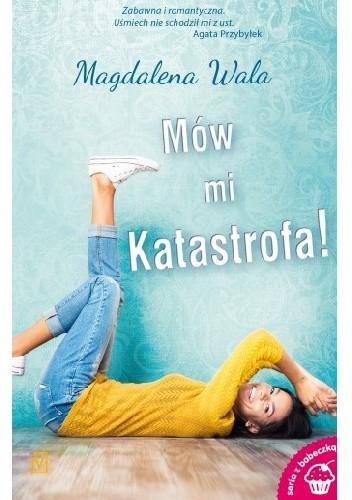 Okładka książki Mów mi Katastrofa! Magdalena Wala