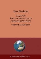 Okładka książki Rozwój światowej myśli geopolitycznej. Wybrane zagadnienia. Piotr Eberhardt