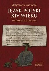 Okładka książki Język polski XIV wieku. Wybrane zagadnienia Mirosława Mycawka