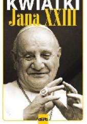 Okładka książki Kwiatki Świętego Jana XXIII Angelo Giuseppe Roncalli,Robert Kowalewski